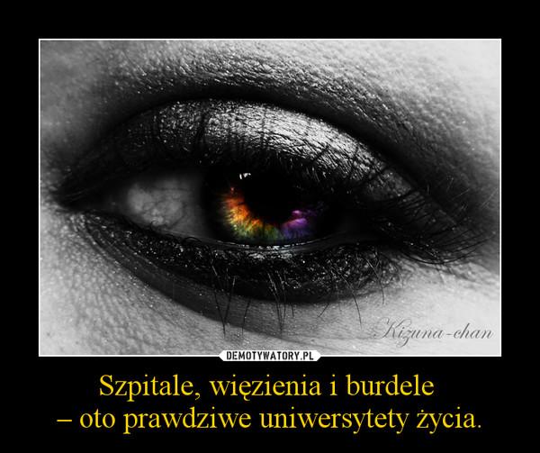 Szpitale, więzienia i burdele – oto prawdziwe uniwersytety życia. –