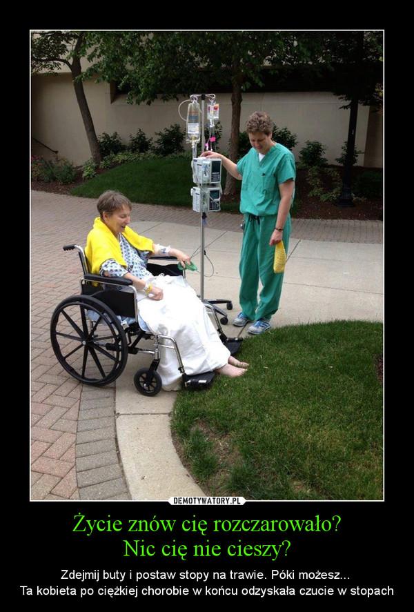 Życie znów cię rozczarowało?Nic cię nie cieszy? – Zdejmij buty i postaw stopy na trawie. Póki możesz... Ta kobieta po ciężkiej chorobie w końcu odzyskała czucie w stopach