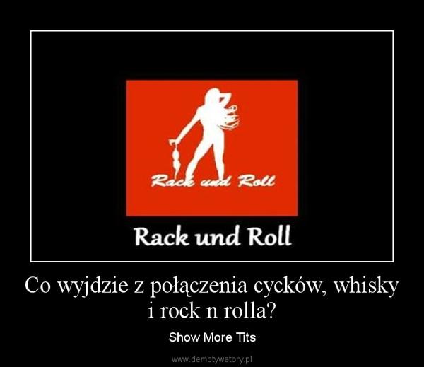 Co wyjdzie z połączenia cycków, whisky i rock n rolla? – Show More Tits