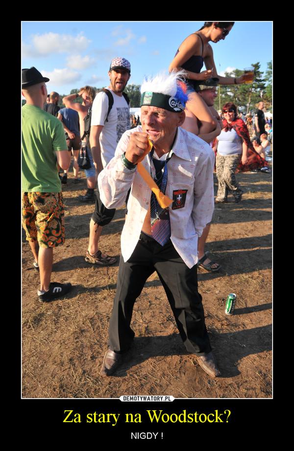 Za stary na Woodstock? – NIGDY !