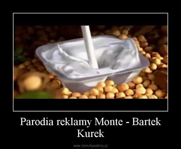 Parodia reklamy Monte - Bartek Kurek –
