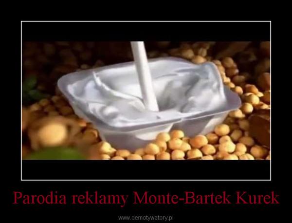 Parodia reklamy Monte-Bartek Kurek –