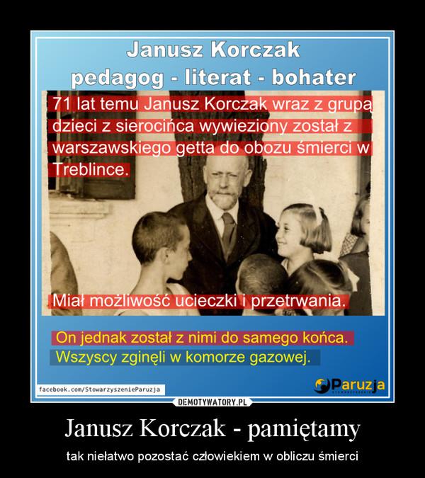 Janusz Korczak - pamiętamy – tak niełatwo pozostać człowiekiem w obliczu śmierci