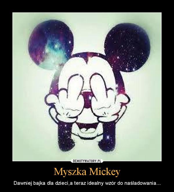 Myszka Mickey – Dawniej bajka dla dzieci,a teraz idealny wzór do naśladowania...