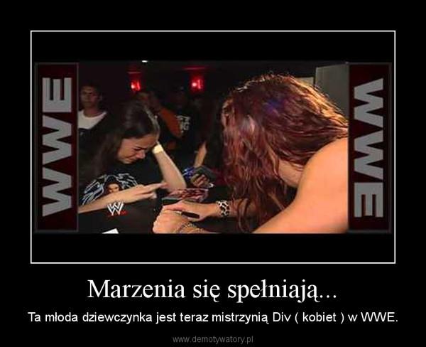 Marzenia się spełniają... – Ta młoda dziewczynka jest teraz mistrzynią Div ( kobiet ) w WWE.