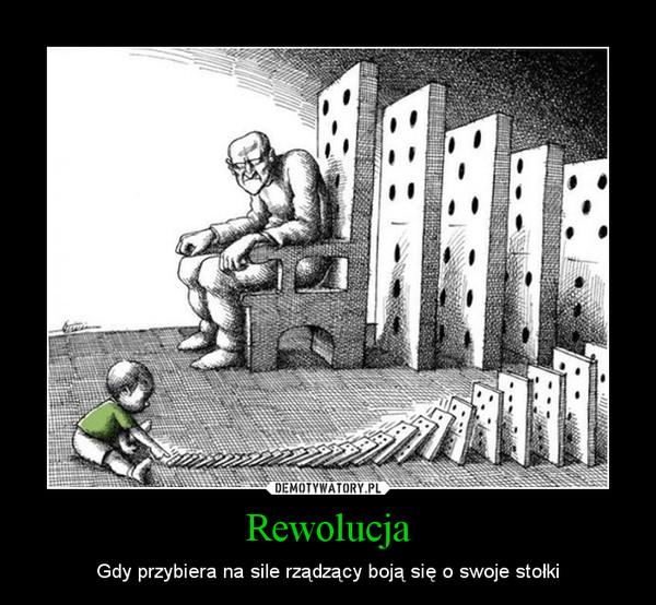 Rewolucja – Gdy przybiera na sile rządzący boją się o swoje stołki