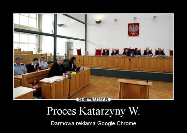Proces Katarzyny W. – Darmowa reklama Google Chrome