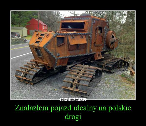 Znalazłem pojazd idealny na polskie drogi –