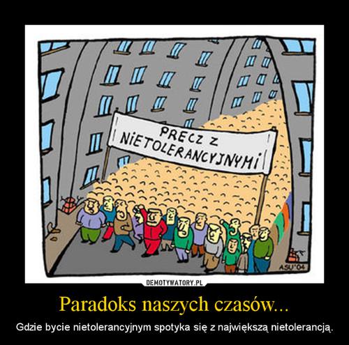 Paradoks naszych czasów...