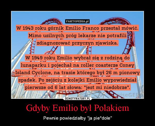 """Gdyby Emilio był Polakiem – Pewnie powiedziałby """"ja pie*dole"""""""