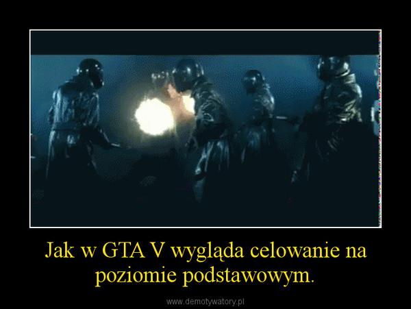 Jak w GTA V wygląda celowanie na poziomie podstawowym. –