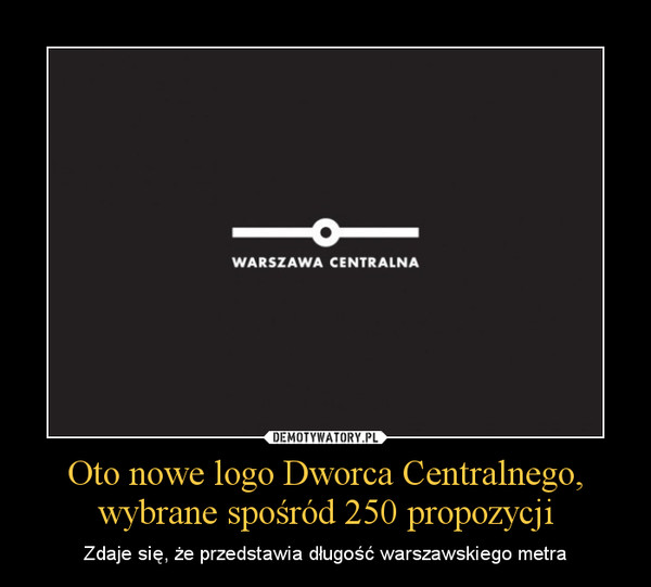 Oto nowe logo Dworca Centralnego, wybrane spośród 250 propozycji – Zdaje się, że przedstawia długość warszawskiego metra