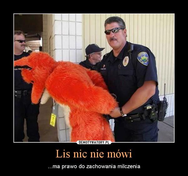 Lis nic nie mówi – ...ma prawo do zachowania milczenia