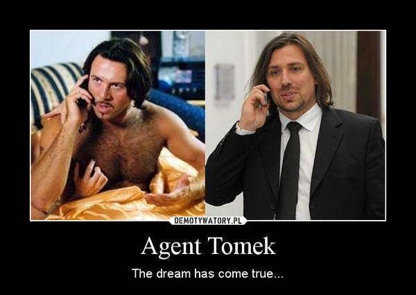 Agent Tomek – The dream has come true...