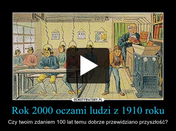 Rok 2000 oczami ludzi z 1910 roku – Czy twoim zdaniem 100 lat temu dobrze przewidziano przyszłość?