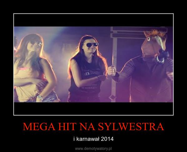 MEGA HIT NA SYLWESTRA – i karnawał 2014