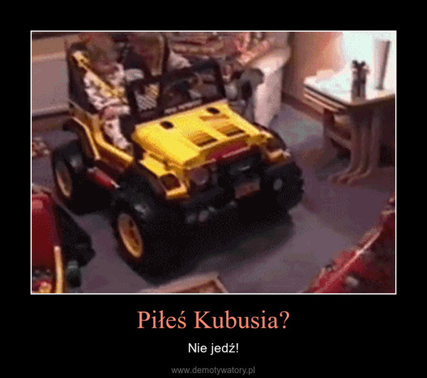 Piłeś Kubusia? – Nie jedź!
