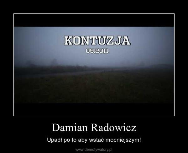 Damian Radowicz – Upadł po to aby wstać mocniejszym!