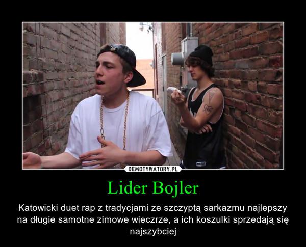 Lider Bojler – Katowicki duet rap z tradycjami ze szczyptą sarkazmu najlepszy na długie samotne zimowe wieczrze, a ich koszulki sprzedają się najszybciej