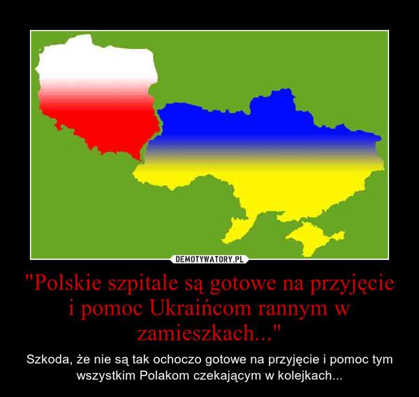 """""""Polskie szpitale są gotowe na przyjęcie i pomoc Ukraińcom rannym w zamieszkach..."""" – Szkoda, że nie są tak ochoczo gotowe na przyjęcie i pomoc tym wszystkim Polakom czekającym w kolejkach..."""