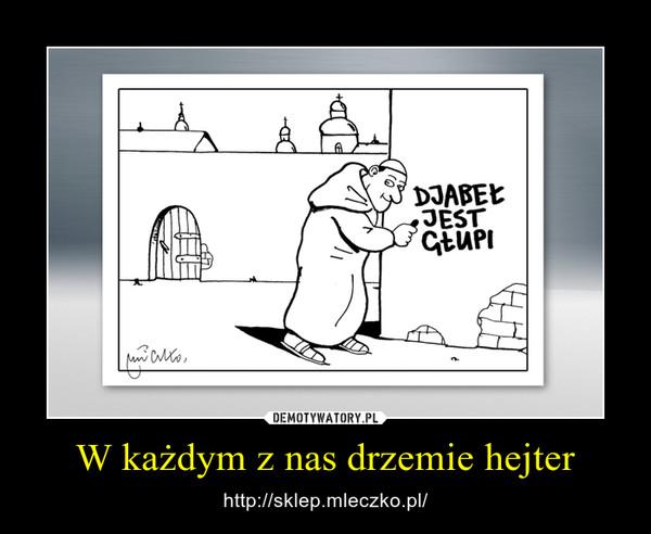 W każdym z nas drzemie hejter – http://sklep.mleczko.pl/