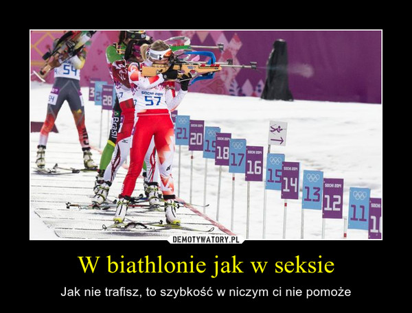 W biathlonie jak w seksie – Jak nie trafisz, to szybkość w niczym ci nie pomoże