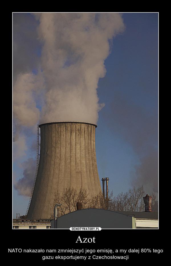 Azot – NATO nakazało nam zmniejszyć jego emisję, a my dalej 80% tego gazu eksportujemy z Czechosłowacji
