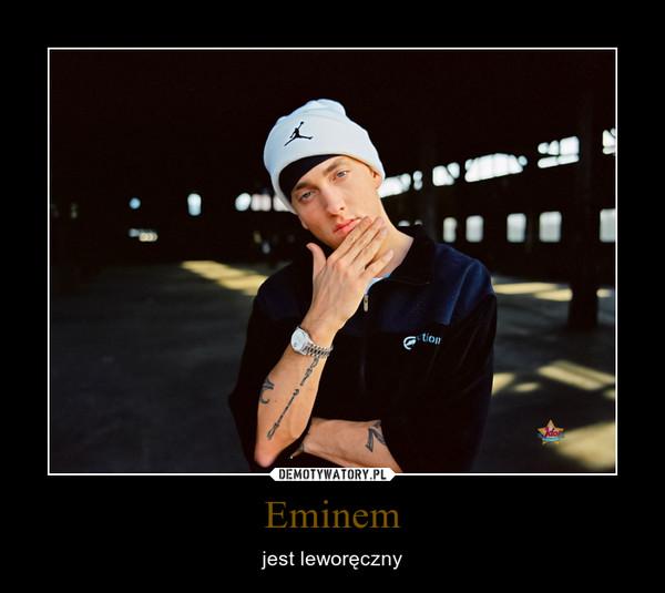 Eminem – jest leworęczny