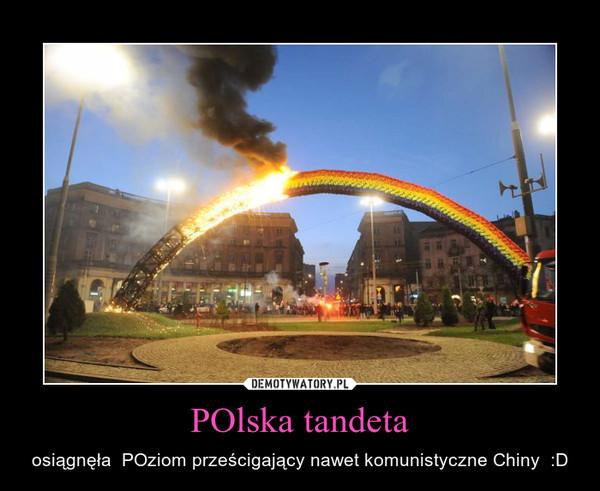 POlska tandeta – osiągnęła  POziom prześcigający nawet komunistyczne Chiny  :D