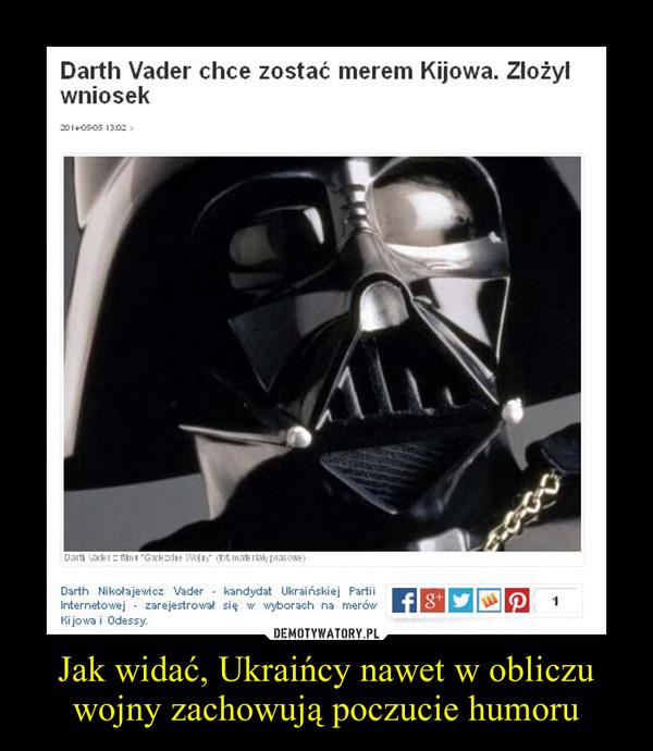 Jak widać, Ukraińcy nawet w obliczu wojny zachowują poczucie humoru –