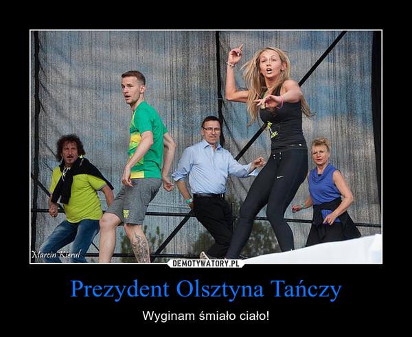 Prezydent Olsztyna Tańczy – Wyginam śmiało ciało!