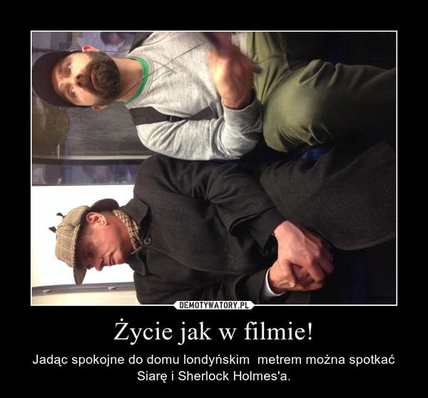 Życie jak w filmie! – Jadąc spokojne do domu londyńskim  metrem można spotkać Siarę i Sherlock Holmes\'a.