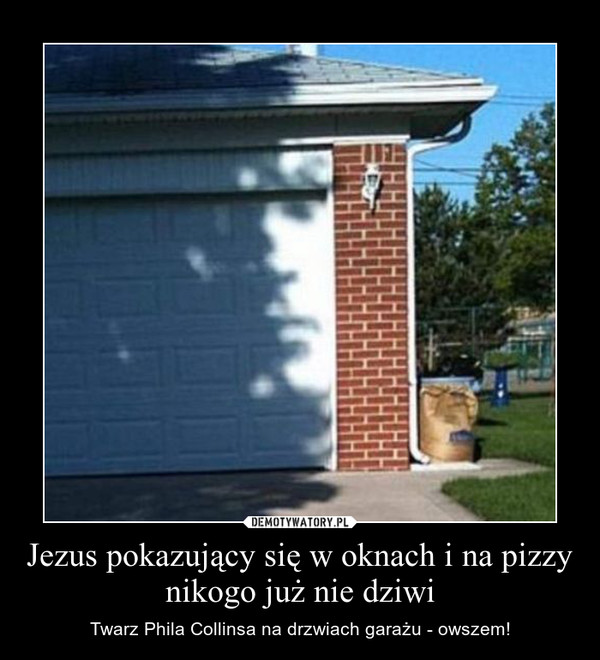 Jezus pokazujący się w oknach i na pizzy nikogo już nie dziwi – Twarz Phila Collinsa na drzwiach garażu - owszem!