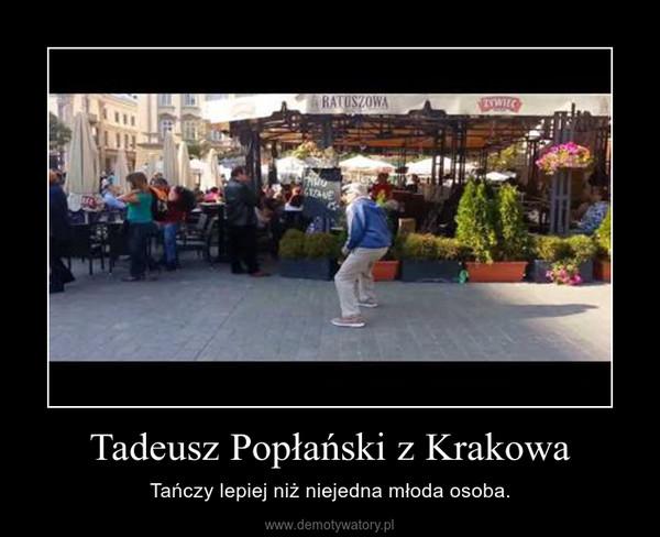 Tadeusz Popłański z Krakowa – Tańczy lepiej niż niejedna młoda osoba.