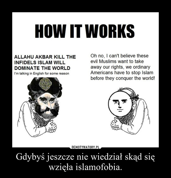Gdybyś jeszcze nie wiedział skąd się wzięła islamofobia. –