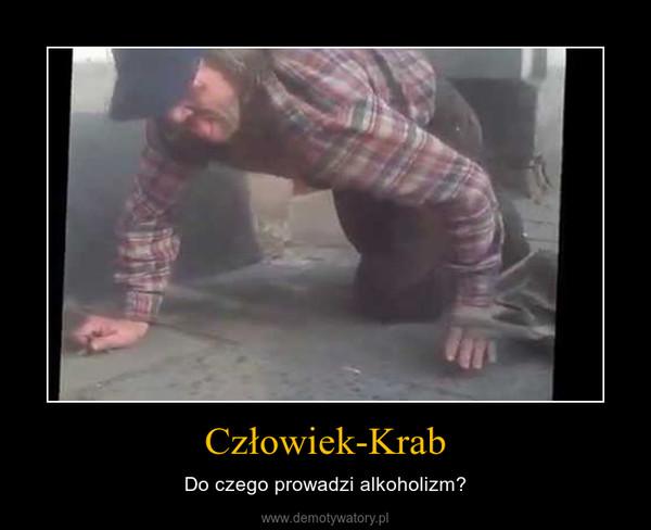 Człowiek-Krab – Do czego prowadzi alkoholizm?