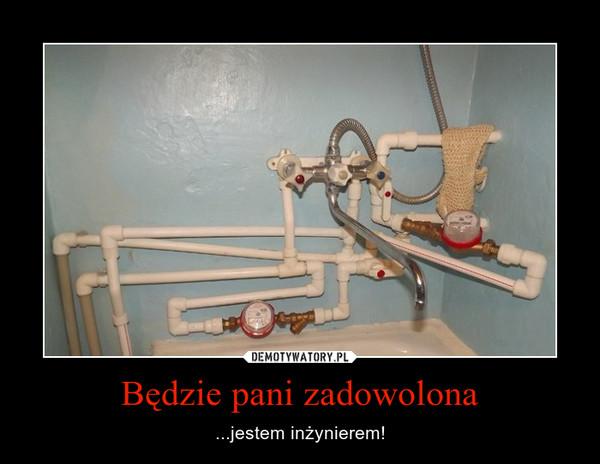 Będzie pani zadowolona – ...jestem inżynierem!