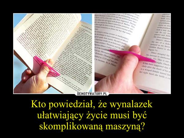 Kto powiedział, że wynalazek ułatwiający życie musi być skomplikowaną maszyną? –