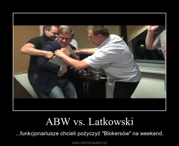 """ABW vs. Latkowski – ...funkcjonariusze chcieli pożyczyć """"Blokersów"""" na weekend."""