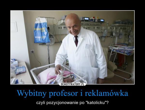"""Wybitny profesor i reklamówka – czyli pozycjonowanie po """"katolicku""""?"""