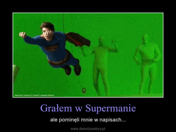 Grałem w Supermanie – ale pominęli mnie w napisach...