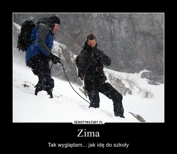 Zima – Tak wyglądam... jak idę do szkoły