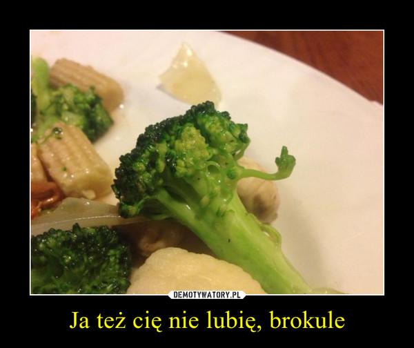 Ja też cię nie lubię, brokule –