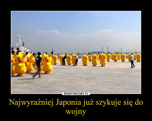 Najwyraźniej Japonia już szykuje się do wojny –