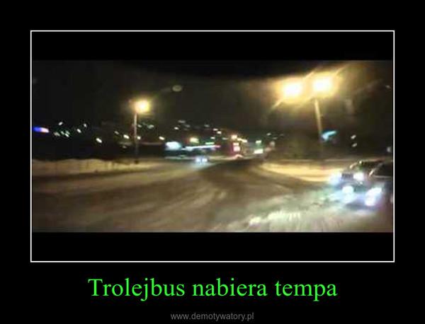 Trolejbus nabiera tempa –