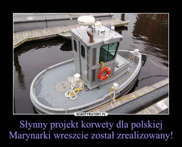 Słynny projekt korwety dla polskiej Marynarki wreszcie został zrealizowany! –