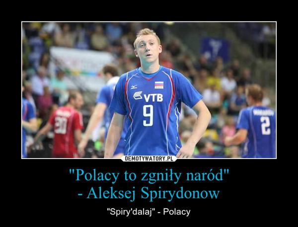"""Polacy to zgniły naród""- Aleksej Spirydonow – ""Spiry'dalaj"" - Polacy"