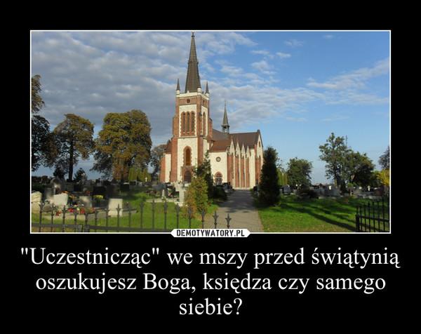 """""""Uczestnicząc"""" we mszy przed świątynią oszukujesz Boga, księdza czy samego siebie? –"""