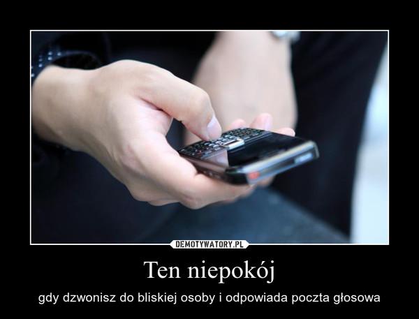 Ten niepokój – gdy dzwonisz do bliskiej osoby i odpowiada poczta głosowa