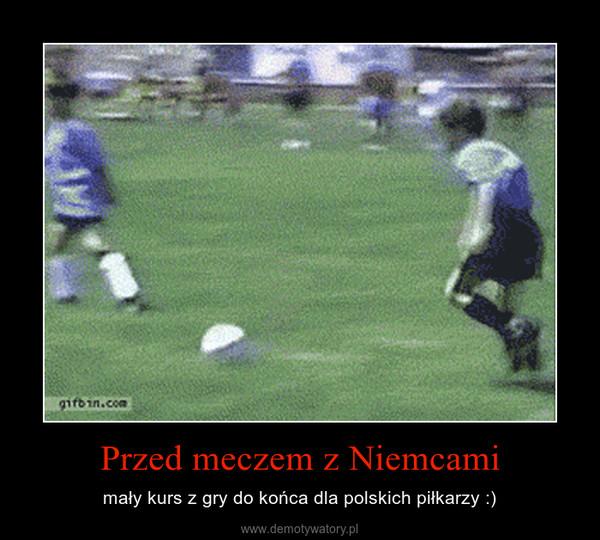 Przed meczem z Niemcami – mały kurs z gry do końca dla polskich piłkarzy :)
